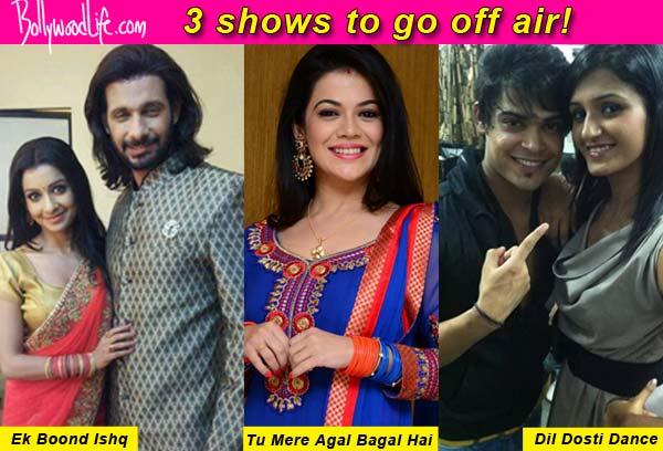 Dil Dosti Dance, Tu Mere Agal Bagal Hai, and Ek Boond Ishq to go off air