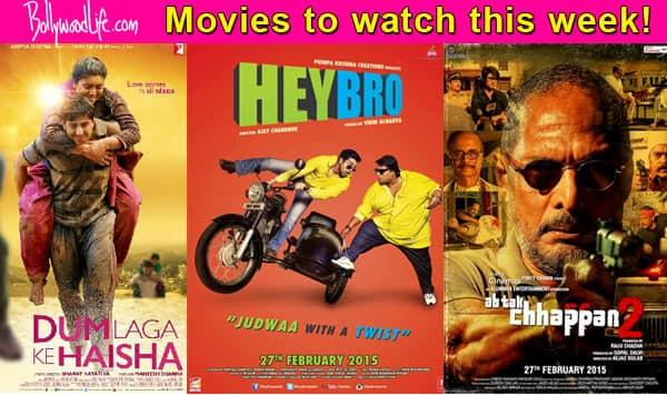 Movies to watch this week: Dum Laga Ke Haisha, Ab Tak Chappan 2 and Hey Bro