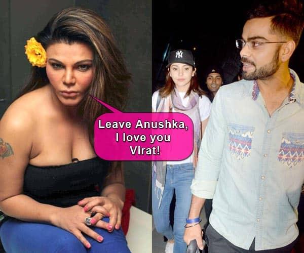 Leave Anushka Sharma, I love you Virat Kohli, says Rakhi Sawant!