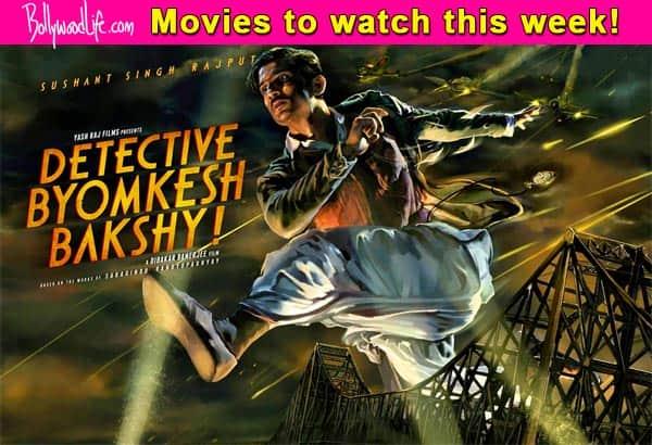 Movies to watch this week: Detective Byomkesh Bakshy!