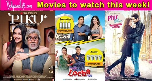 Movies to watch this week: Piku, Kuch Kuch Locha Hai, Phir Se!