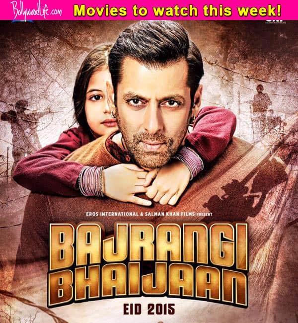 Movies to watch this week: Bajrangi Bhaijaan