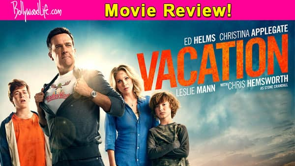Vacation movie review: This Ed Helms and Chris Hemsworth starring comedy is no patch on the original!