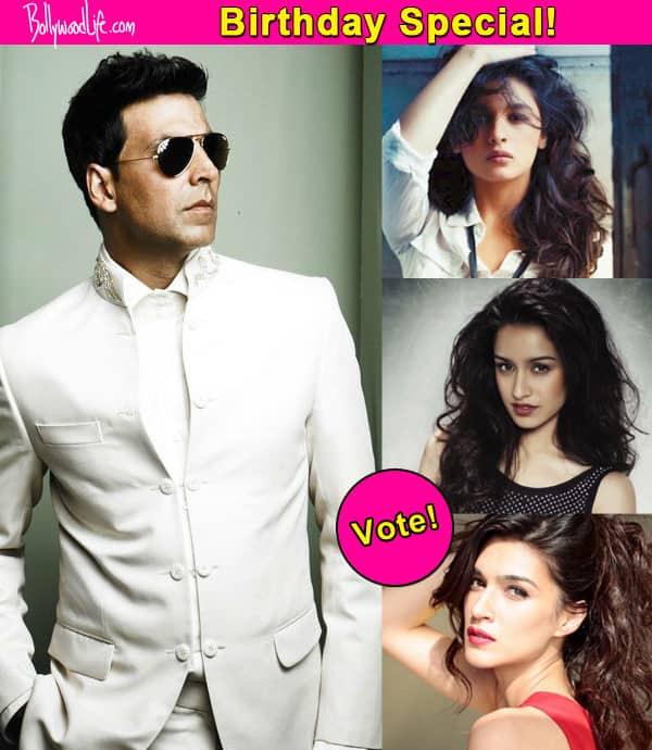 Alia Bhatt, Kriti Sanon or Shraddha Kapoor – who will look sexier opposite Akshay Kumar?