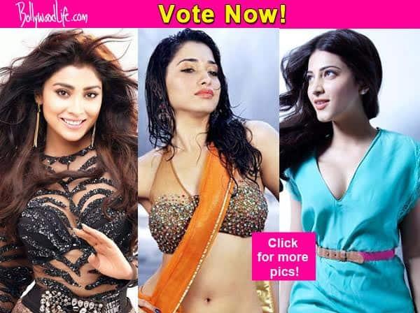 Shriya Saran, Shruti Haasan, Tamannaah Bhatia – Who is the HOTTEST South siren of all?Vote!
