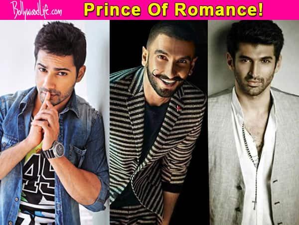 Ranveer Singh, Aditya Roy Kapur or Varun Dhawan – who is the ultimate Prince Of Romance? VOTE!