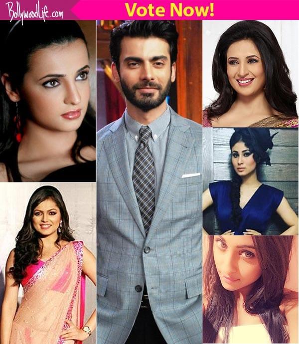 Naagins Mouni Roy Divyanka Tripathi Drashti Dhami Sanaya Irani Or Krystle Dsouza Which Tv Diva Would You Like To See With Fawad Khan