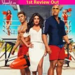 The first movie review for Baywatch is OUT! Priyanka Chopra's Hollywood debut gets praised for its humour and performances