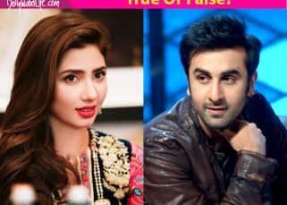 Ranbir Kapoor is dating Mahira Khan - True or false?