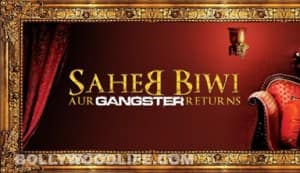 Saheb Biwi Aur Gangster Returns to release on International Women's Day: first look